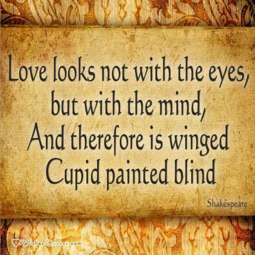 """William Shakespeare quote about love: """"Love looks not with the eyes, but with the mind, And therefore is winged Cupid painted blind"""""""