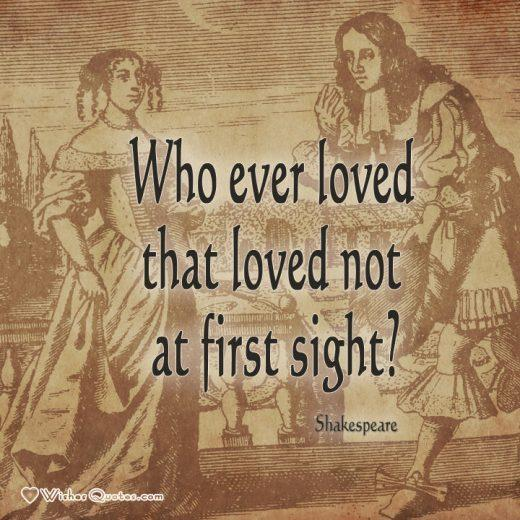 """William Shakespeare quote about love: """"Who ever loved that loved not at first sight?"""""""