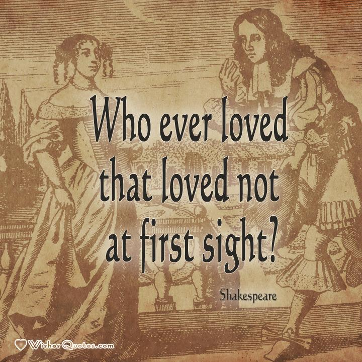 "William Shakespeare quote about love: ""Who ever loved that loved not at first sight?"""