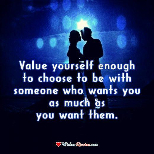 Relationship Quote, Couple, Love. Value yourself enough to choose to be with someone who wants you as much as you want them.