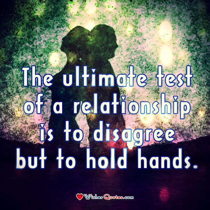 Relationship Quote, Couple, Love. The ultimate test of a relationship is to disagree but to hold hands.