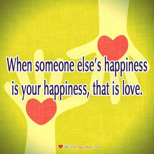 Relationship Quote, Couple, Love. When someone else's happiness is your happiness, that is love.