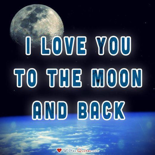 Love Quotes For Him: I love you to the moon and back.