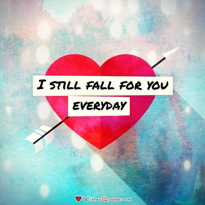 I Still Fall For You Everyday. Love Quotes For Him.