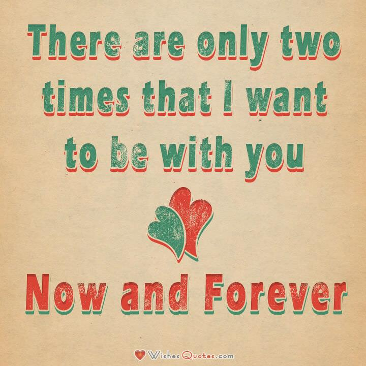 Love Quotes For Him: There Are Only Two Times That I Want To Be With ...