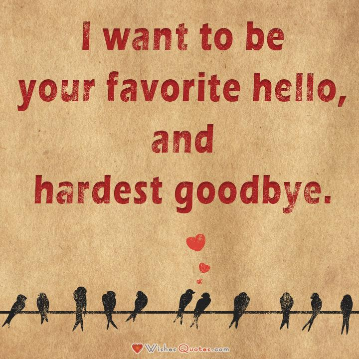 Love Quotes For Him. I Want To Be Your Favorite Hello, And Hardest Goodbye  ...