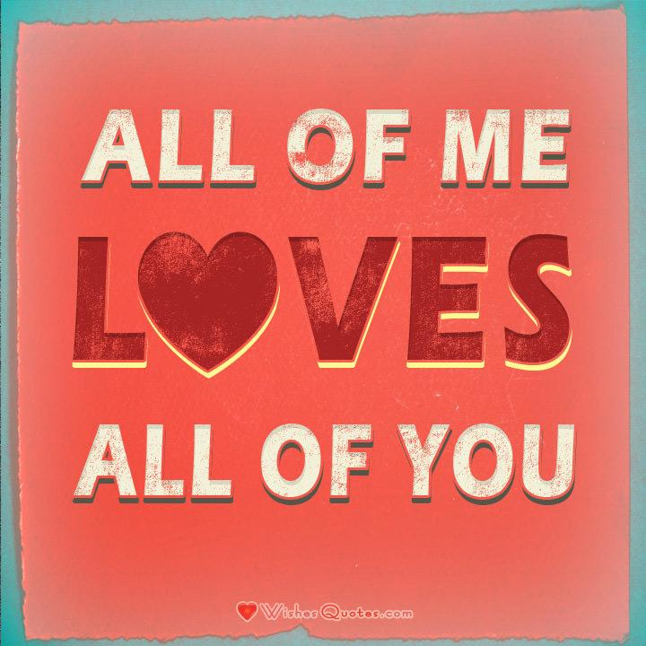 Love Quotes for Her: ALL OF ME LOVES ALL OF YOU. #lovequotes