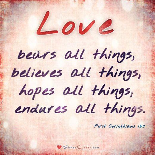 "#Bible #Verses #Love First Corinthians 13:7 ""Love bears all things, believes all things, hopes all things, endures all things."""