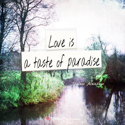 Love is a taste of paradise. Love Quotes