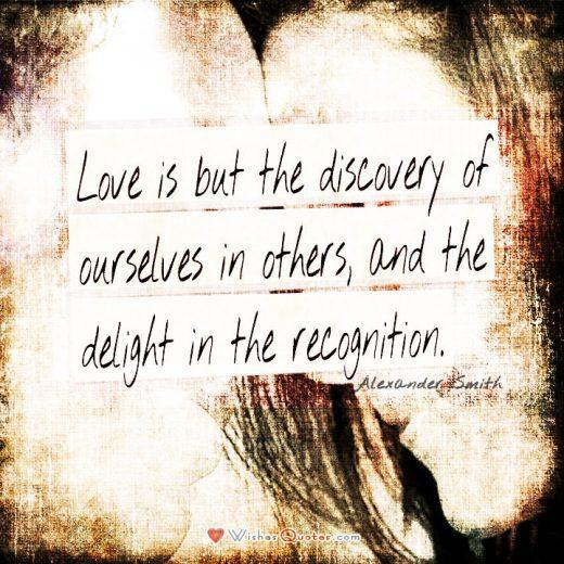 love-is-the-discovery-of-ourselves-in-others