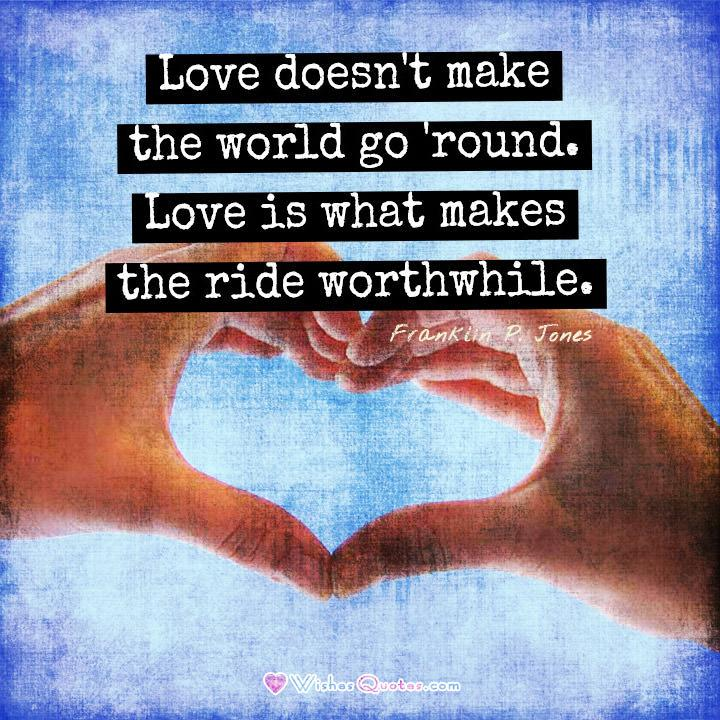 Love is what makes the ride worthwhile. love quote