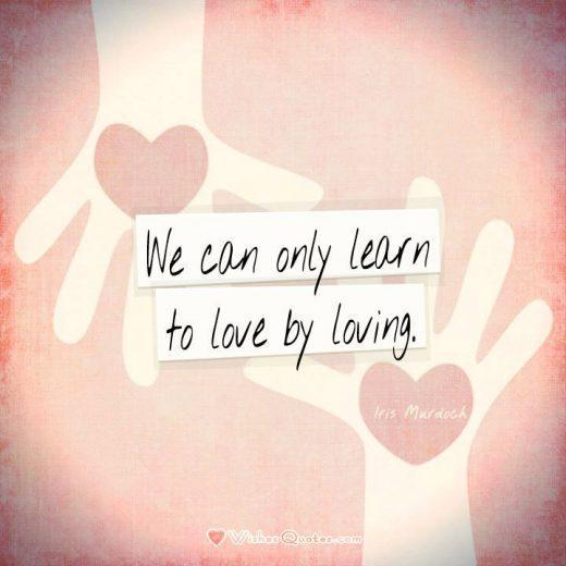 We can only learn to love by loving. #lovequotes #loveis