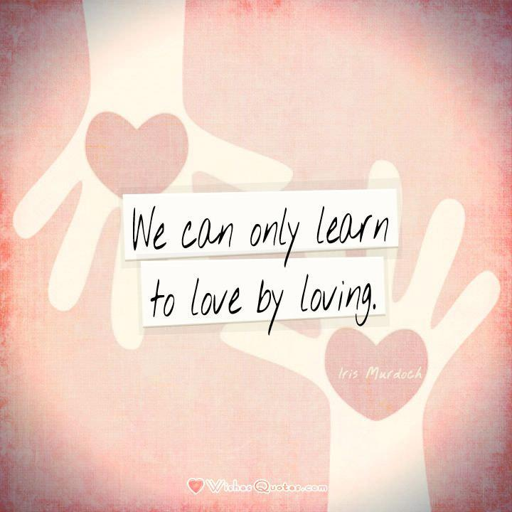 We Can Only Learn To Love By Loving
