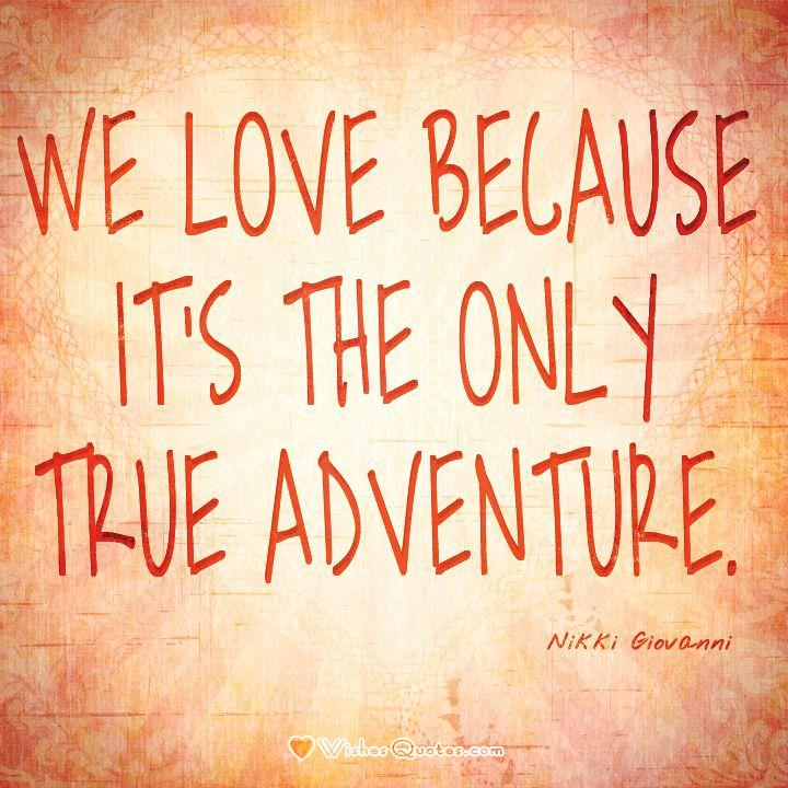 Love is the only true adventure