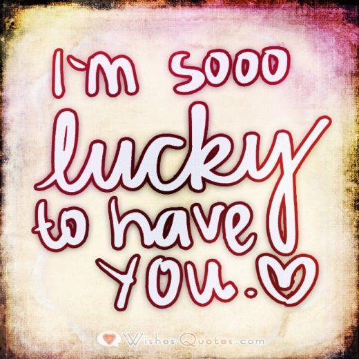 I Am Soooo Lucky To Have You