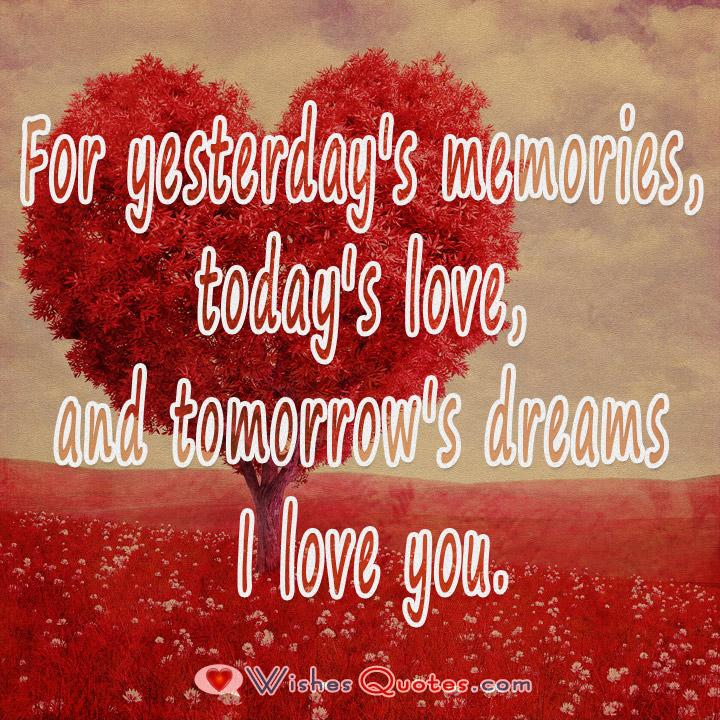 For yesterday's memories, today's love, and tomorrow's dreams I love you. Image with Cute Love Quote for Her.