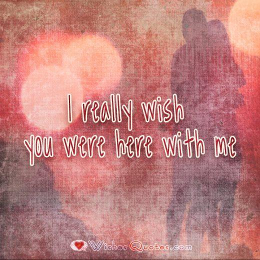 I really wish you were here with me