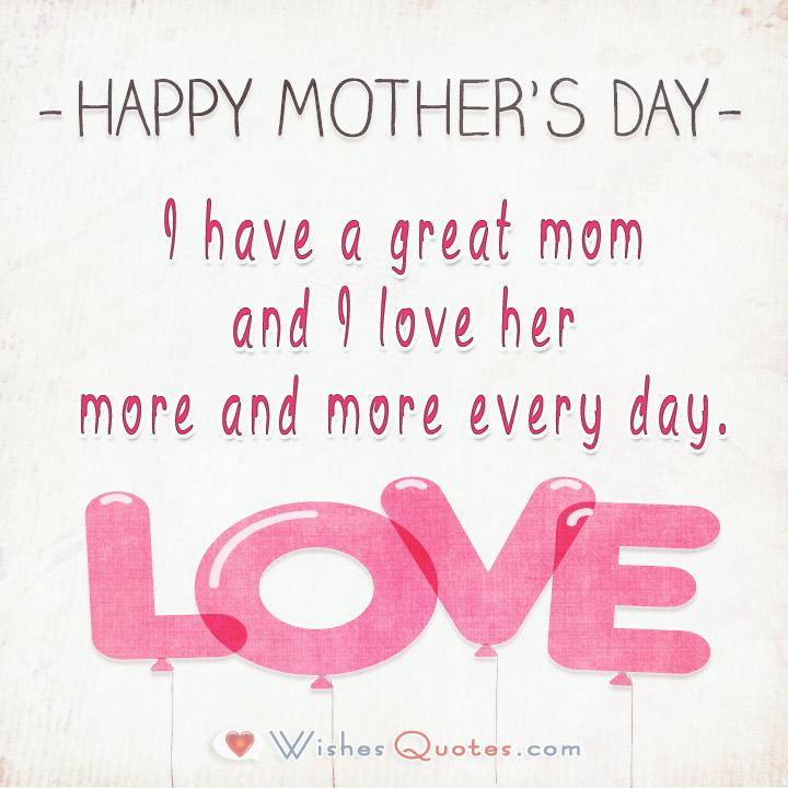 I have a great mom and I love her more and more every day.