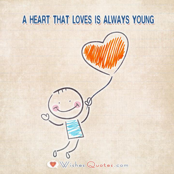 . A heart that loves is always young.