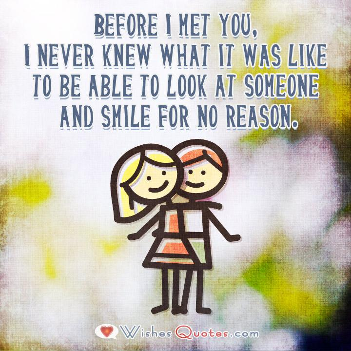 Before I met you, I never knew what it was like to be able to look at someone and smile for no reason. Image with Cute Love Quote for Her.