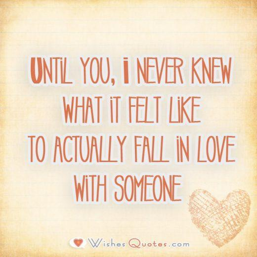 Until you, I never knew what it felt like to actually fall in love with someone.