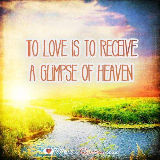 To love is to receive a glimpse of heaven