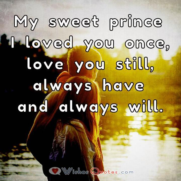 Lovely ... Love Quotes For Him. My Sweet Prince I Loved You Once, Love You Still  ...