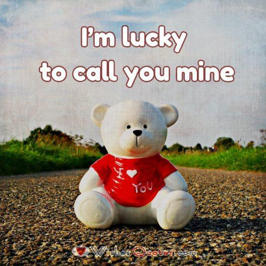 I'm lucky to call you mine.