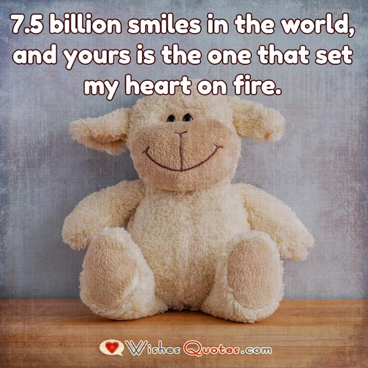 Love Quotes For Him: 7.5 billion smiles in the world, and yours is the one that set my heart on fire.