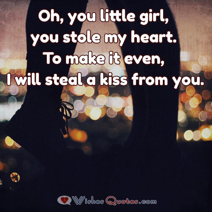 Oh, you little girl, you stole my heart. To make it even, I will steal a kiss from you. Image with Cute Love Quote for Her.