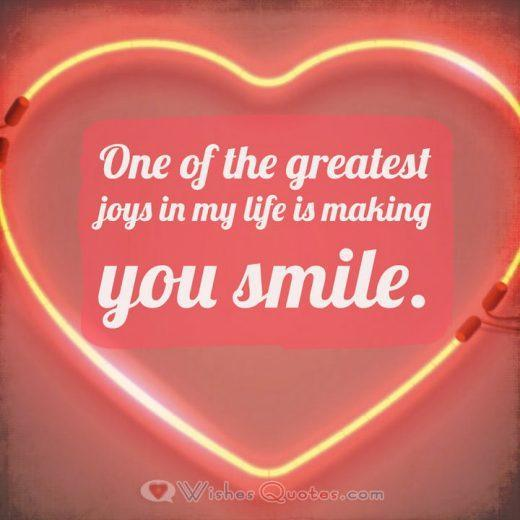 Love Quotes for Him: One of the greatest joys in my life is making you smile.