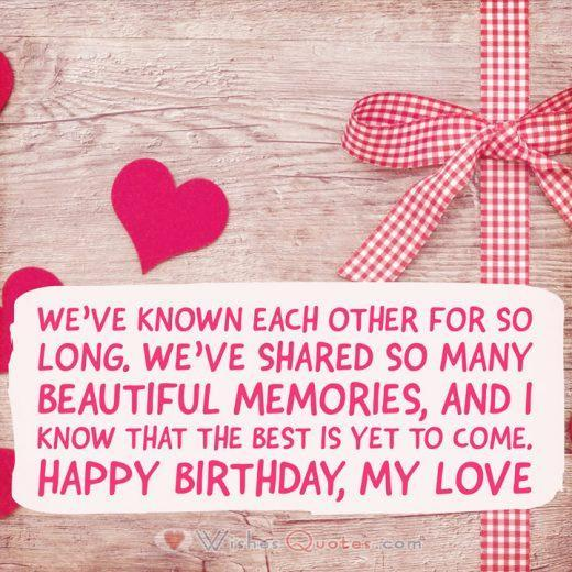 We've known each other for so long. We've shared so many beautiful memories, and I know that the best is yet to come. Happy Birthday, my love!