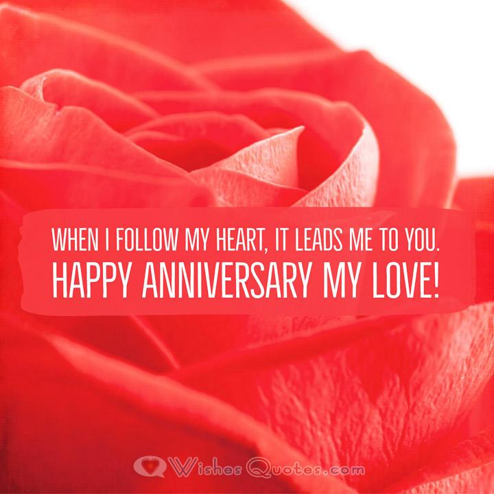 When I follow my heart, it leads me to you. Happy Anniversary my love!
