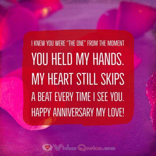 "I knew you were ""The One"" from the moment you held my hands. My heart still skips a beat every time I see you. Happy Anniversary my love!"