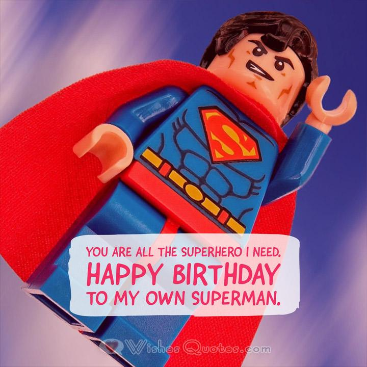 You are all the superhero I need. Happy Birthday to my own superman.