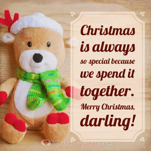 Christmas Love Messages: Christmas is always so special because we spend it together. Merry Christmas, darling!