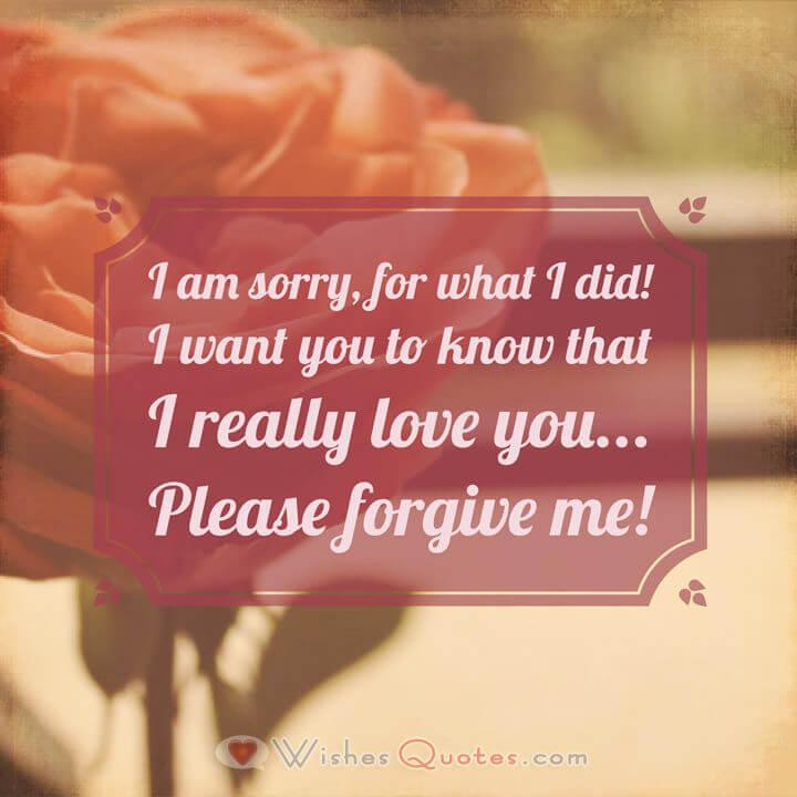 Sorry Messages for Husband: I am sorry, for what I did! But, I want you to know that I really love you... please forgive me!