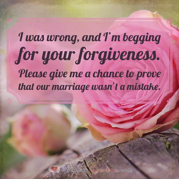 Sorry Messages for your Wife: I was wrong, and I'm begging for your forgiveness. Please give me a chance to prove that our marriage wasn't a mistake.