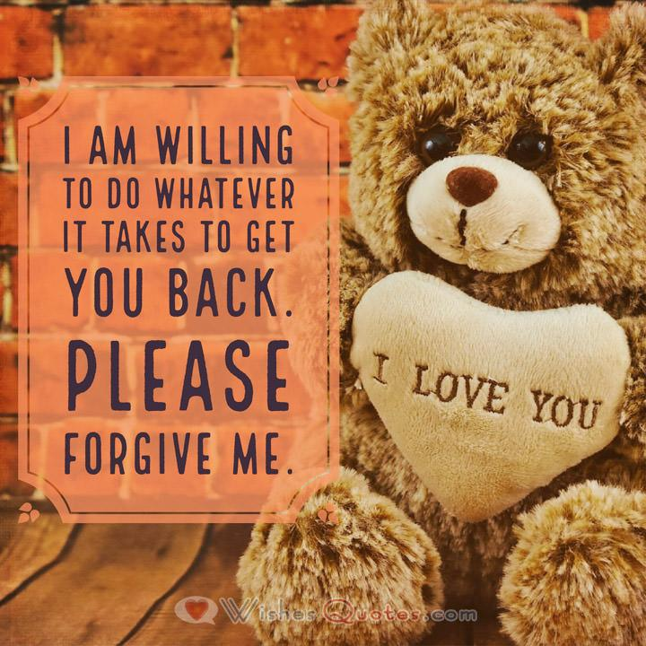 Sorry Messages: I am willing to do whatever it takes to get you back. Please forgive me.