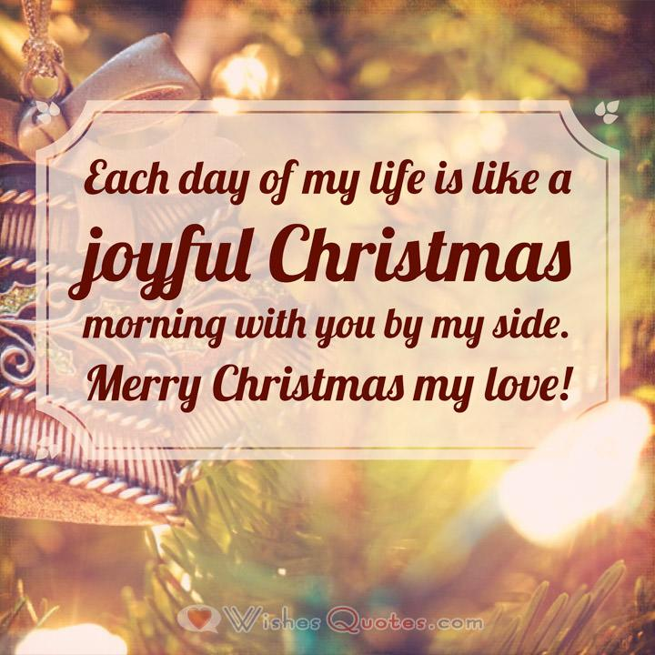 Merry Christmas Love Messages: Each Day Of My Life Is Like A Joyful  Christmas Morning With ...
