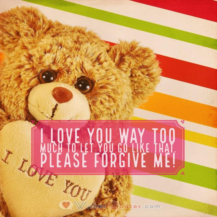 Sorry Messages: I love you way too much to let you go like that. Please forgive me!