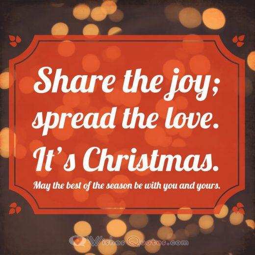 Share the joy; spread the love. It's Christmas. May the best of the season be with you and yours.
