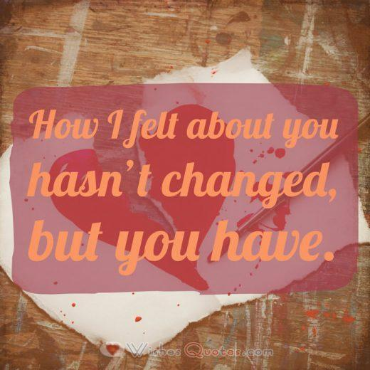 Breakup Text Messages for Boyfriend: How I felt about you hasn't changed, but you have.