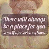 Breakup Message: There will always be a place for you in my life, just not in my heart.