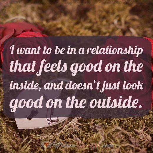Breakup Messages: I want to be in a relationship that feels good on the inside, and doesn't just look good on the outside.