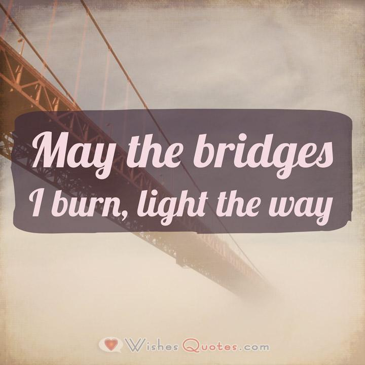 Breakup Quotes for Boyfriend: May the bridges I burn, light the way