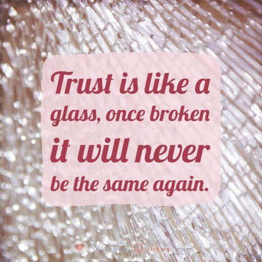 Breakup Quote: Trust is like a glass, once broken it will never be the same again.