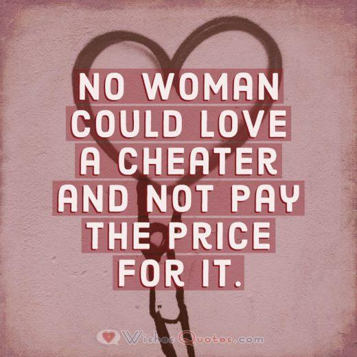 No woman could love a cheater and not pay the price for it.