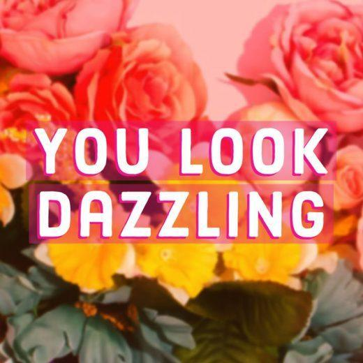 Compliments For Girl You Look Dazzling